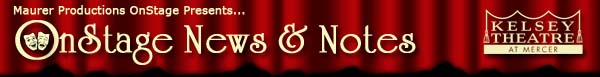 OnStage News And Notes | The newsletter of Maurer Productions OnStage, producers of live theatrical productions | Kelsey Theatre | Mercer County Community College, West Windsor, NJ